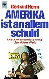 Amerika ist an allem schuld: Die Amerikanisierung der Alten Welt (Heyne Sachbuch) (German Edition) (3453013069) by Herm, Gerhard