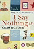 I Say Nothing: My Family and Other Puzzles: No. 3 (1843545179) by SANDY BALFOUR