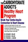 The Carbohydrate Addict&#39;s Healthy Heart Program: Break Your Carbo-Insulin Connection to Heart Disease