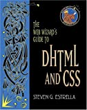 Steven G. Estrella The Web Wizard's Guide to DHTML and CSS (Addison-Wesley Web Wizard Series)