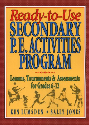 Ready-To-Use Secondary P.E. Activities Program: Lessons, Tournaments & Assessments for Grades 6-12
