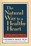 The Natural Way to a Healthy Heart: A Layman's Guide to Preventing and Treating Cardiovascular Disease (087131889X) by Holt, Stephen