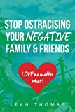 Stop Ostracising Your Negative Family and Friends: Love No Matter What