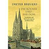 """Die K�lner und ihr Dom: Geschichten und Geschichte rund um den K�lner Domvon """"Dieter Breuers"""""""