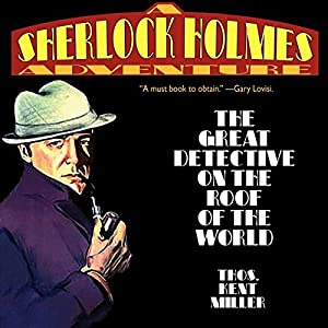 Sherlock Holmes in The Great Detective on the Roof of the World: A Sherlock Holmes Adventure, Book 2 | [Thomas Kent Miller]