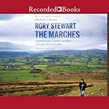 The Marches: A Borderland Journey Between England and Scotland Audiobook by Rory Stewart Narrated by Rory Stewart