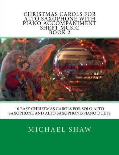 Christmas Carols For Alto Saxophone With Piano Accompaniment Sheet Music Book 2: 10 Easy Christmas Carols For Solo Alto