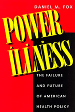 Power and Illness: The Failure and Future of American Health Policy