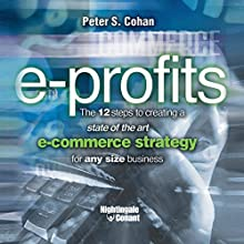 E-Profits: The 12 Steps to Creating a State of the Art E-Commerce Strategy for Any Size Business  by Peter S. Cohan Narrated by Peter Cohan