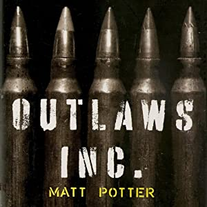 Outlaws, Inc: Under the Radar and on the Black Market with the World's Most Dangerous Smugglers | [Matt Potter]