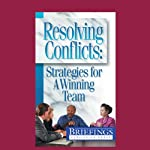 Resolving Conflicts: Strategies for a Winning team |  Briefings Media Group