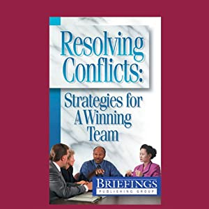 Resolving Conflicts: Strategies for a Winning team | [Briefings Media Group]