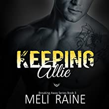 Keeping Allie: Breaking Away #3 (       UNABRIDGED) by Meli Raine Narrated by Tanya Eby