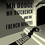 Mr Dodge, Mr Hitchcock, and the French Riviera: The Story Behind To Catch a Thief | Jean Buchanan