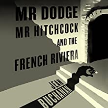 Mr Dodge, Mr Hitchcock, and the French Riviera: The Story Behind To Catch a Thief Audiobook by Jean Buchanan Narrated by Robin Bloodworth