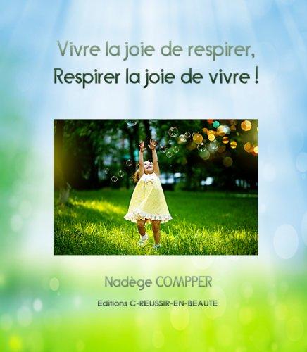 Couverture du livre Vivre la joie de respirer, respirer la joie de vivre !