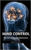 Mind Control: The Cult of Freewill Elimination