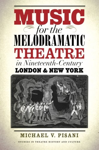 Music for the Melodramatic Theatre in Nineteenth-Century London & New York (Studies in Theatre History and Culture)