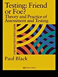 Testing: Friend or Foe?: Theory and Practice of Assessment and Testing (Master Classes in Education Series)