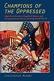 Champions of the Oppressed?: Superhero Comics, Popular Culture, and Propaganda in America During World War II (The Hampton Press Communication Series: Comic Art) (1612890032) by Murray, Christopher