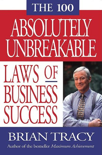 The 100 Absolutely Unbreakable Laws of Business Success, Tracy, Brian