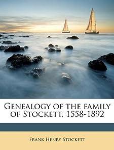 Genealogy of the family of Stockett, 1558-1892 Frank Henry Stockett
