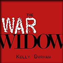 The War Widow: A World War II Thriller Audiobook by William Kelly Durham Narrated by William Kelly Durham