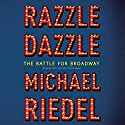 Razzle Dazzle: The Battle for Broadway Audiobook by Michael Riedel Narrated by Peter Berkrot