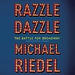 Razzle Dazzle: The Battle for Broadway | Michael Riedel