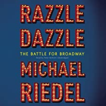 Razzle Dazzle: The Battle for Broadway (       UNABRIDGED) by Michael Riedel Narrated by Peter Berkrot