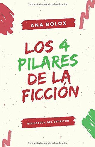 Los 4 pilares de la ficcion: El escenario, los personajes, la estructura y el narrador (Biblioteca del escritor)  [Bolox, Ana] (Tapa Blanda)