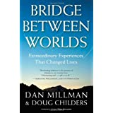 Bridge Between Worlds: Extraordinary Experiences That Changed Lives ~ Dan Millman