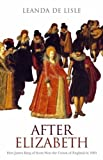 img - for After Elizabeth: How James King of Scots Won the Crown of England in 1603 by Lisle, Leanda de (2005) Hardcover book / textbook / text book