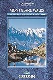 Mont Blanc Walks: 50 best walks and 4 short treks (Cicerone Guides)