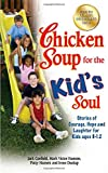 img - for Chicken Soup for the Kid's Soul: Stories of Courage, Hope and Laughter for Kids ages 8-12 (Chicken Soup for the Soul) book / textbook / text book