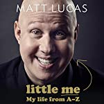 Little Me: My Life from A-Z | Matt Lucas