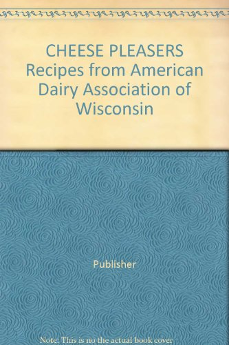 cheese-pleasers-recipes-from-american-dairy-association-of-wisconsin