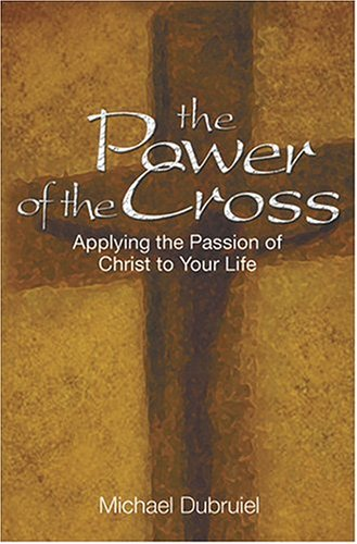 The Power of the Cross: Applying the Passion of Christ to Your Life (The Power Of The Cross compare prices)