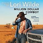 Million Dollar Cowboy: A Cupid, Texas Novel   Lori Wilde