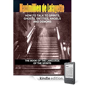 How to Talk to Spirits, Ghosts, Entities, Angels and Demons: Techniques & Instructions: The Most Powerful Commands and Spells