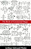 Book of Ceremonal Magic (0806502088) by Arthur Edward Waite