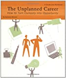 img - for The Unplanned Career: How to Turn Curiosity into Opportunity: A Guide and Workbook book / textbook / text book