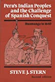 Perus Indian Peoples and the Challenge of Spanish Conquest: Huamanga to 1640