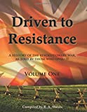 img - for Driven to Resistance, Volume One: A History of the Revolutionary War, as Told by Those who Lived It book / textbook / text book