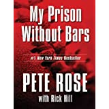 My Prison Without Bars ~ Pete Rose