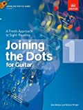Joining the Dots for Guitar, Grade 1: A Fresh Approach to Sight-Reading (Joining the dots (ABRSM))