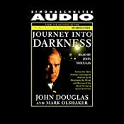 Journey into Darkness: Follow the FBI's Premier Investigative Profiler as He Penetrates the Minds and Motives of the Most Terrifying Serial Criminals | [John E. Douglas, Mark Olshaker]