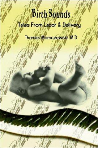Birth Sounds : Tales from Labor & Delivery, THOMAS MORACZEWSKI