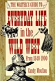 img - for The Writer's Guide to Everyday Life in the Wild West: 1840 to 1900 (Writer's Guides to Everyday Life) book / textbook / text book