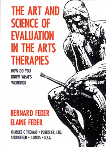 The Art and Science of Evaluation in the Arts Therapies: How Do You Know What's Working?
